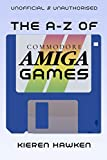 The A-Z of Commodore Amiga Games: Volume 1 (The A-Z of Retro Gaming Book 31)