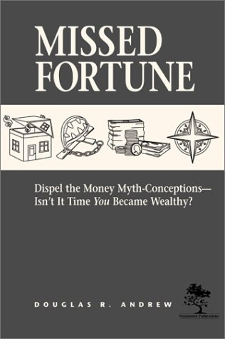 Missed Fortune: Dispel the Money Myth-Conceptions--Isn't It Time You Became Wealthy? (Money Myths And Change)