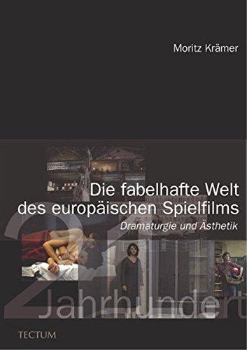 Die fabelhafte Welt des europäischen Spielfilms: Dramaturgie und Ästhetik der Gewinner des europäischen Filmpreises im beginnenden 21. Jahrhundert
