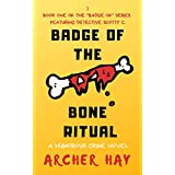 Badge of the Bone Ritual: A Humorous Occult Crime Novel featuring Detective Scotty C., Book One