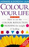 Colour Your Life, Dorothy Sun and Howard, 0749918462