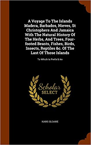 Download online A Voyage To The Islands Madera, Barbados, Nieves, St Christophers And Jamaica With The Natural History Of The Herbs, And Trees, Four-footed Beasts, ... Of Those Islands: To Which Is Prefix'd An PDF