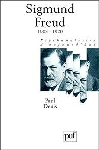 Sigmund Freud, tome 3 : 1905-1920 par Paul Denis
