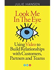 Look Me In the Eye: Using Video to Build Relationships with Customers, Partners and Teams