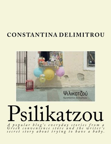 Read Online Psilikatzoy: A woman writing stories from her convenience store published in her popular blog along with her secret unpublished story about trying to have a baby. (Greek Edition) pdf