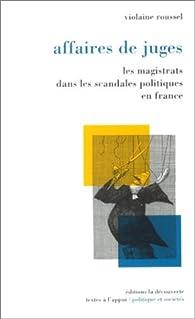 Affaires de juges : Les magistrats face aux scandales politiques en France (1990-2000) par Violaine Roussel