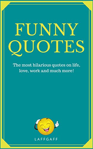 Funny Quotes Hilarious Quotes On Life Love Work And More
