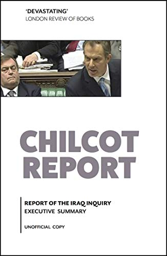 Chilcot Report: Report of the Iraq Inquiry: Executive Summary (List Of General Secretary Of United Nation)