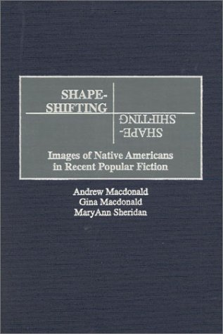 Shape-Shifting: Images of Native Americans in Recent Popular Fiction (Irwin Trader's Edge Series)