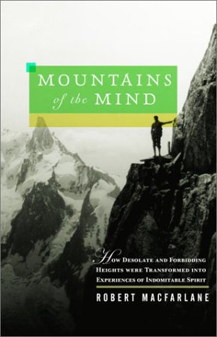 Mountains of the Mind: How Desolate and Forbidding Heights Were Transformed into Experiences of Indomitable Spirit ebook