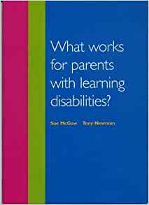 What works for parents with learning disabilities? : sue mcgaw.