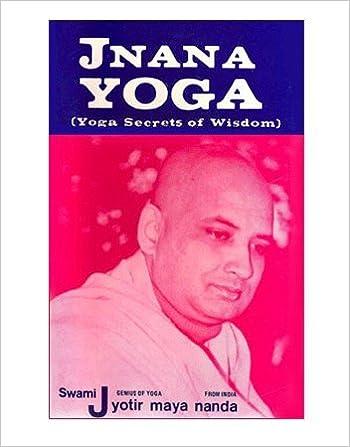 Jnana Yoga (Yoga Secrets of Wisdom): Jyotir Maya Nanda ...