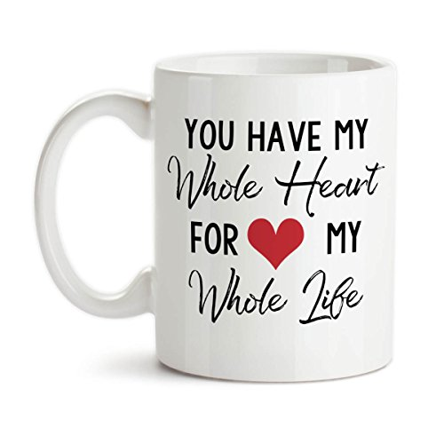 Coffee Mug, You Have My Whole Heart For My Whole Life, Valentines Day, Anniversary, Wedding Gift, Love Heart, Gift Idea, Large Coffee Cup, 11oz, 15oz, gift