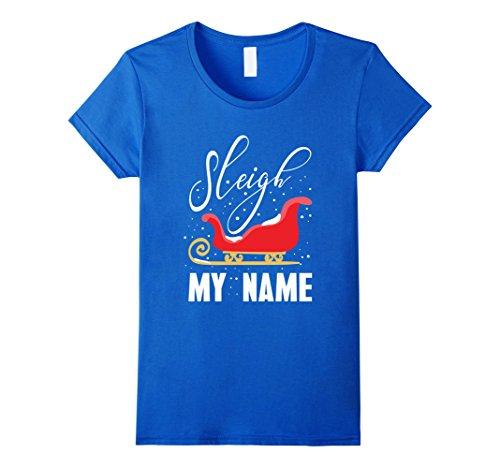 Womens Funny Santa Christmas Pun Saying Gift Sleigh My Name Shirt Medium Royal Blue