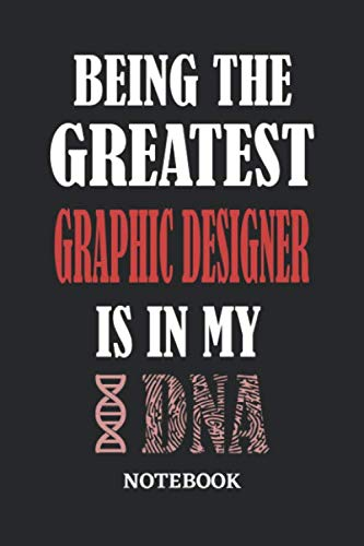 Being the Greatest Graphic Designer is in my DNA Notebook: 6x9 inches - 110 graph paper, quad ruled, squared, grid paper pages • Greatest Passionate Office Job Journal Utility • Gift, Present Idea