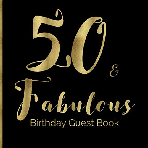 50 & Fabulous Birthday Guest Book: 50th - Fiftieth Keepsake Memento Black and Gold Gift Book For Family Friends To Write In With Messages Good Wishes And Comments Gold and Black Sign In Notebook]()