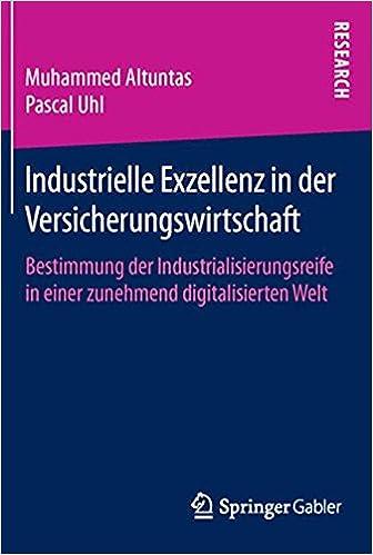 Book Industrielle Exzellenz in der Versicherungswirtschaft: Bestimmung der Industrialisierungsreife in einer zunehmend digitalisierten Welt