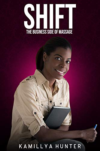 - Shift: The Business Side Of Massage: How To Create A Massage Practice That Can Function Without You