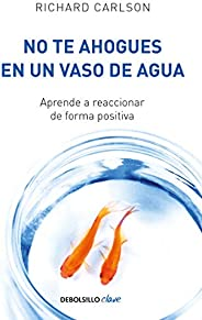 No te ahogues en un vaso de agua: Aprende a reaccionar de forma positiva