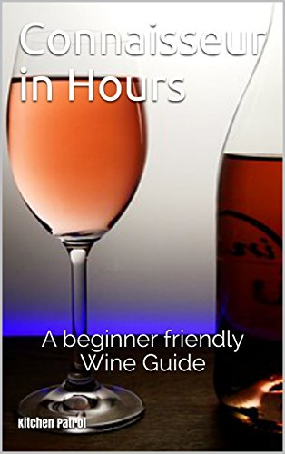Connaisseur in Hours Wine Book:  Become a Wine-Expert with our beginner friendly Wine Guide by Kitchen Patrol