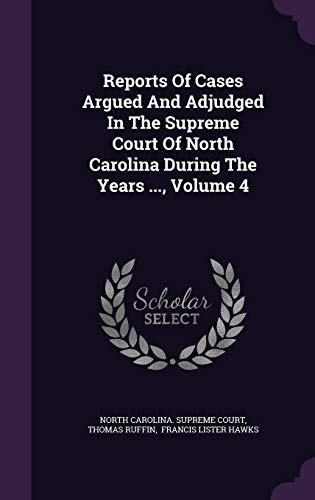 ued and Adjudged in the Supreme Court of North Carolina During the Years ..., Volume 4 ()