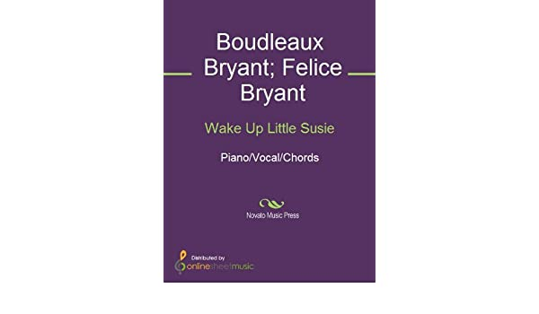 Wake Up Little Susie Kindle Edition By Boudleaux Bryant Felice