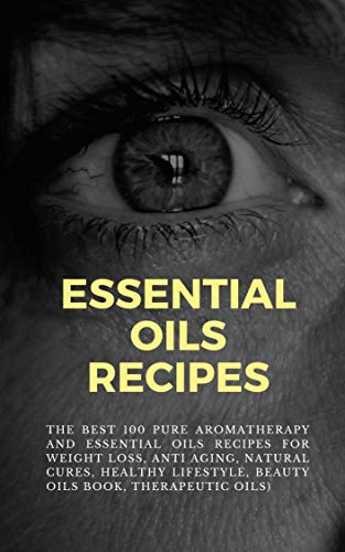 41TEuriZpgL - The Best 100 Pure Aromatherapy and Essential Oils Recipes: For Weight Loss, Anti Aging, Natural Cures, Healthy Lifestyle, Beauty  oils book, therapeutic oils...
