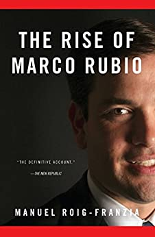 The Rise of Marco Rubio by [Roig-Franzia, Manuel]