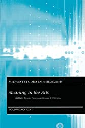 Meaning In The Arts (Midwest Studies in Philosophy)