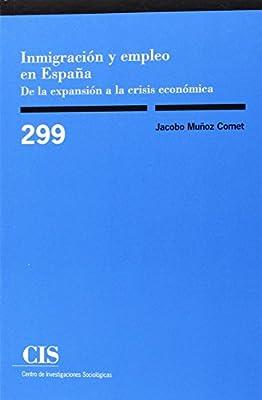 Inmigración y empleo en España. De a expansión a la crisis económica Monografías: Amazon.es: Muñoz Comet, Jacobo: Libros
