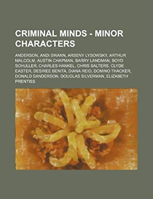 Criminal Minds Minor Characters Anderson Andi Swann Arseny Lysowsky Arthur Malcolm Austin Chapman Barry Landman Boyd Schuller Charles Thacker Donald Sanderson Douglas Silv Source Wikia 9781234750060 Amazon Com Au Books