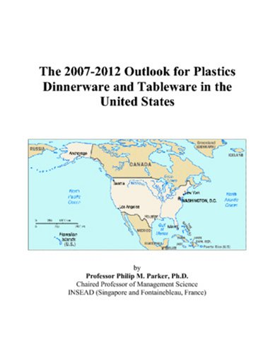 The 2007-2012 Outlook for Plastics Dinnerware and Tableware in the United States (Tableware 2008)