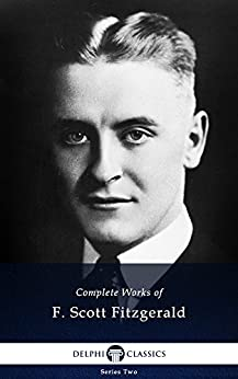 Delphi Complete Works of F. Scott Fitzgerald (Illustrated) by [FITZGERALD, F. SCOTT]