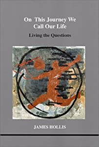 On This Journey We Call Our Life: Living the Questions (Studies in Jungian Psychology in Jungian Analysts, Volume 103)
