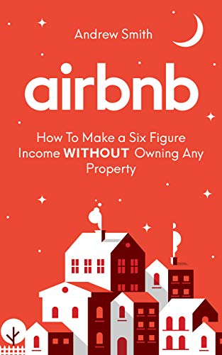 Airbnb: How To Make a Six Figure Income WITHOUT Owning Any Property (Best Place To Get Your Real Estate License)