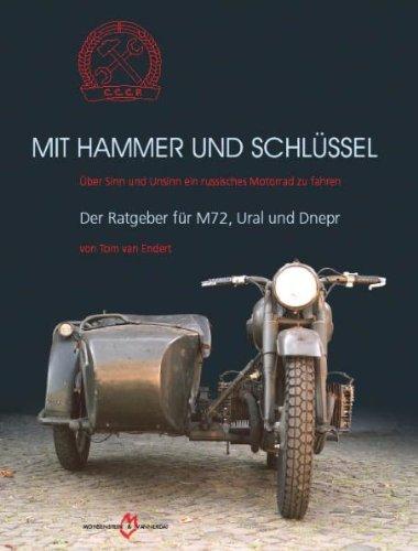 Mit Hammer und Schlüssel: Über Sinn und Unsinn ein russisches Motorrad zu fahren - Der Ratgeber für M72, Ural und Dnepr