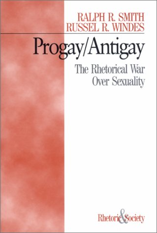 Progay/Antigay: The Rhetorical War Over Sexuality (Rhetoric and Society) by SAGE Publications, Inc