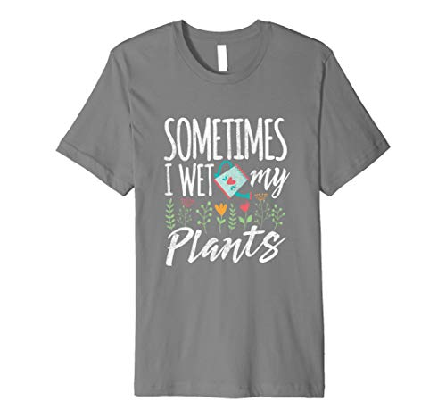 Funny Gardening T Shirt - Sometimes I wet my -