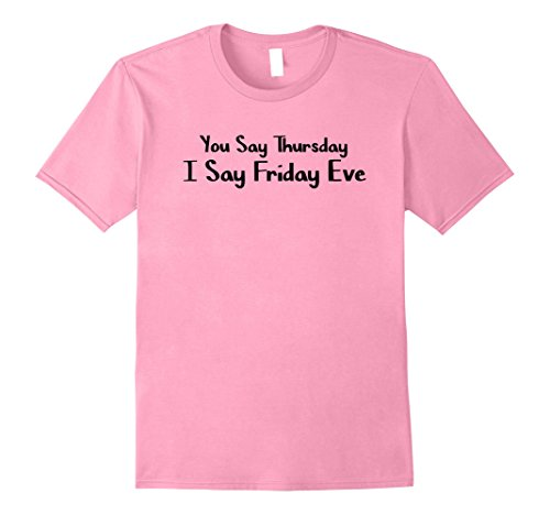 Mens You say Thursday. I Say Friday Eve T-Shirt 2XL Pink