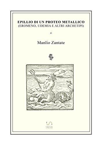 epillio-di-un-proteo-metallico-eromeno-udemia-e-altri-archetipi-italian-edition