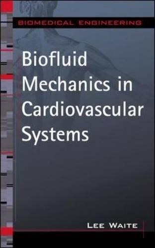 Biofluid Mechanics in Cardiovascular Systems (Biomedical Engineering Series) by Lee Waite