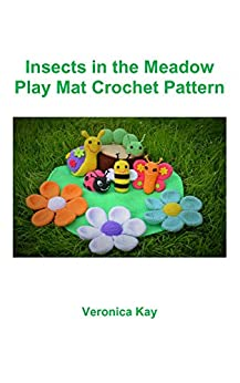 Insects in the Meadow Play Mat Crochet Pattern by [Kay, Veronica]