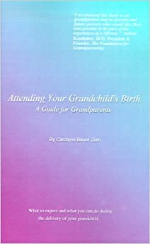 Book Attending Your Grandchild's Birth: A Guide for Grandparents
