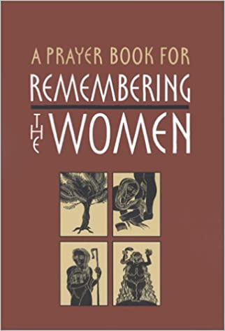 A Prayer Book for Remembering the Women: Four Seven-Day