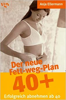 Der neue Fett-weg- Plan 40 plus. Erfolgreich abnehmen ab 40.