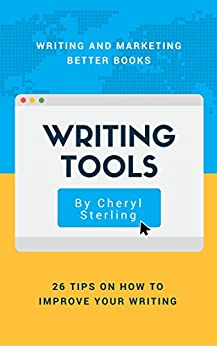Writing Tools: 26 Tools on How to Improve Your Writing: Writing and Marketing Better Books by [Sterling, Cheryl]