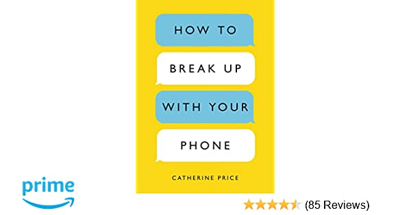 How to Break Up with Your Phone: The 30-Day Plan to Take