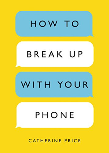 How to Break Up with Your Phone: The 30-Day Plan to Take Back Your Life (Cell Phone With Plan)