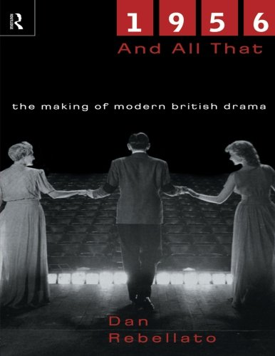1956 and All That: The Making of Modern British Drama