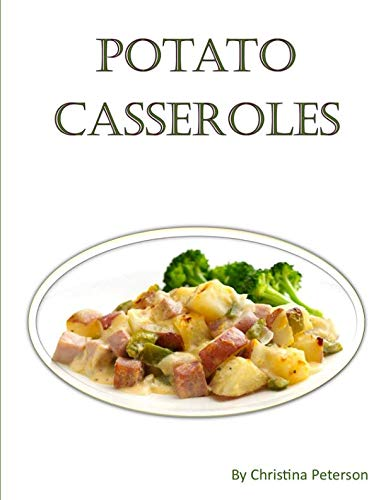 Potato Casseroles: Every title has space for notes,  Family Casserole recipes,  Hash brown, Mashed,  Double Baked, Brunches by Christina Peterson